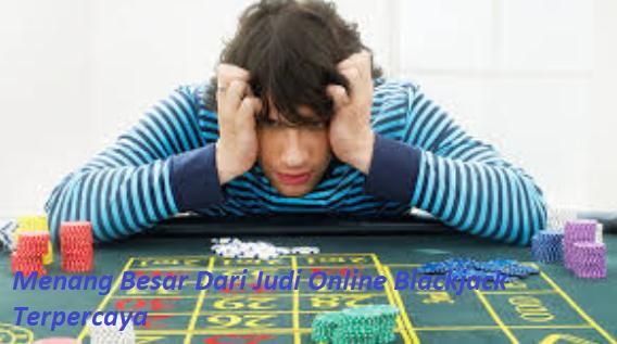Menang Besar Dari Judi Online Blackjack Terpercaya