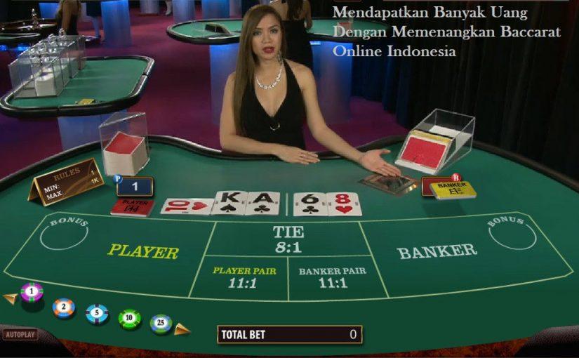Mendapatkan Banyak Uang Dengan Memenangkan Baccarat Online Indonesia
