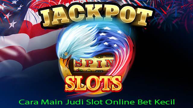Cara Main Judi Slot Online Bet Kecil