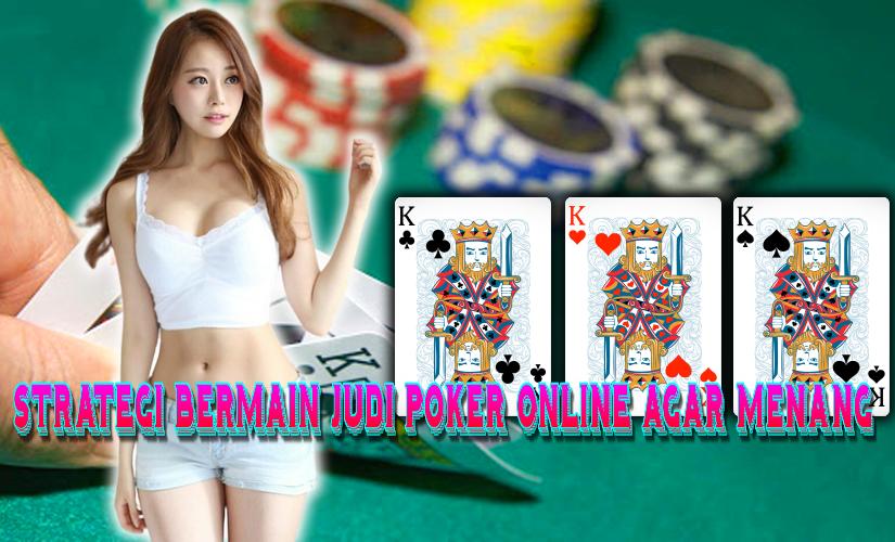 Strategi Bermain Judi Poker Online Agar Menang